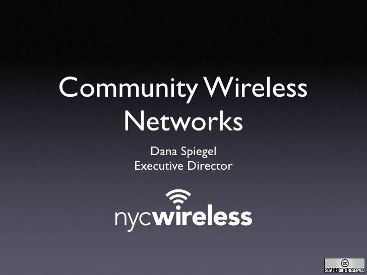 Community Wireless    Networks         Dana Spiegel      Executive Director