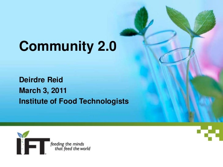 Community 2.0<br />Deirdre Reid<br />March 3, 2011<br />Institute of Food Technologists<br />