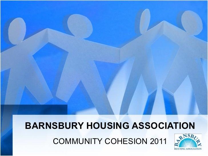 BARNSBURY HOUSING ASSOCIATION COMMUNITY COHESION 2011