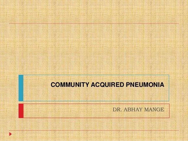 COMMUNITY ACQUIRED PNEUMONIA DR. ABHAY MANGE