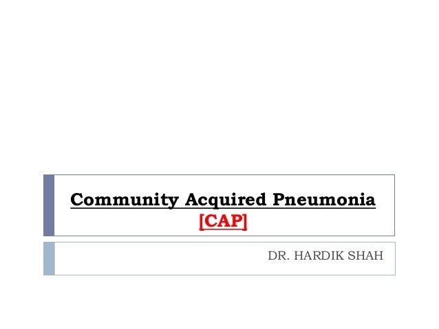 Community Acquired Pneumonia [CAP] DR. HARDIK SHAH