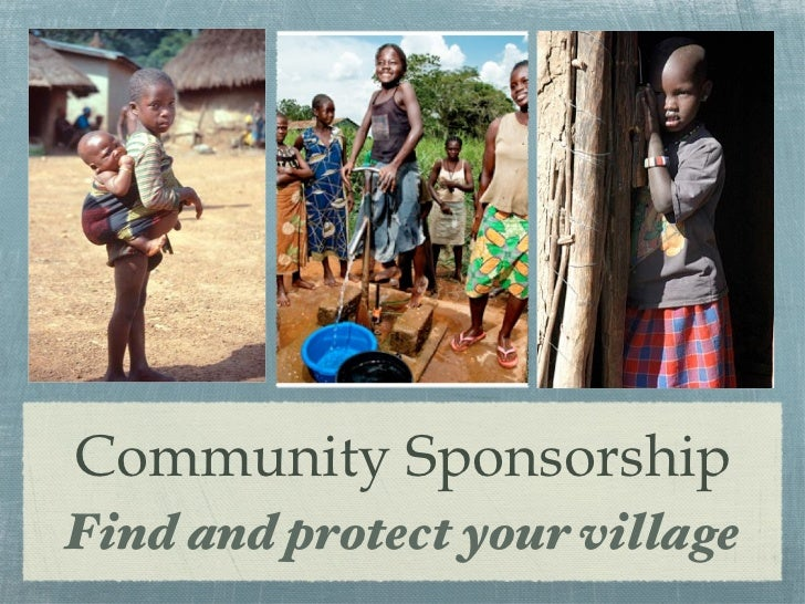 Community Sponsorship <ul><li>Find and protect your village </li></ul>