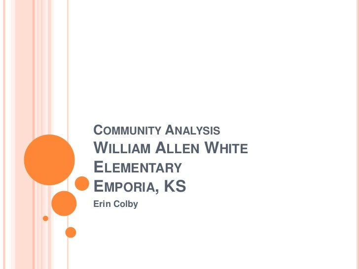 Community AnalysisWilliam Allen White ElementaryEmporia, KS<br />Erin Colby<br />