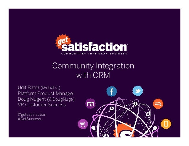 Community Integrationwith CRM Udit Batra (@ubatra)Platform Product ManagerDoug Nugent (@DougNuge)VP, Customer Success@gets...