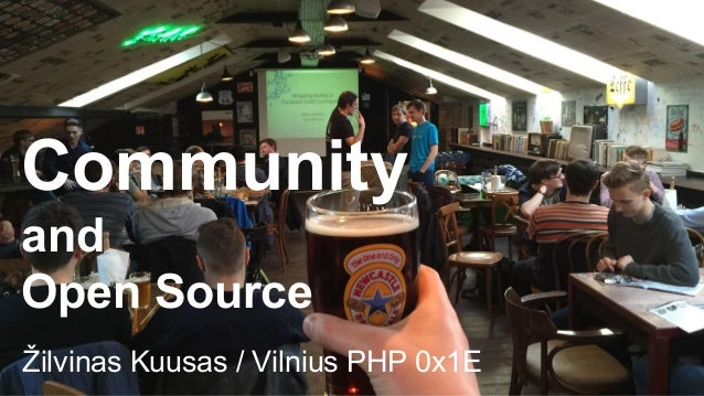 Community and Open Source Žilvinas Kuusas / Vilnius PHP 0x1E
