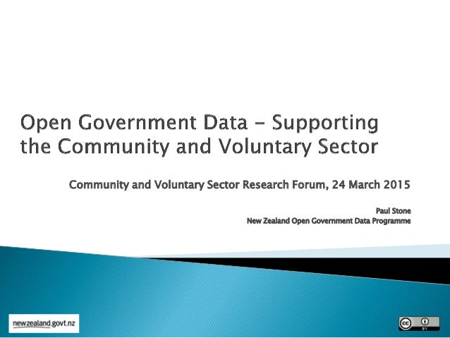Community and Voluntary Sector Research Forum, 24 March 2015 Paul Stone New Zealand Open Government Data Programme