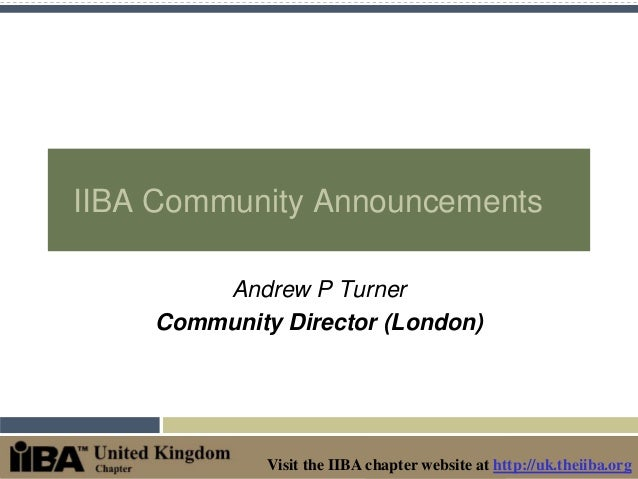 Visit the IIBA chapter website at http://uk.theiiba.orgIIBA Community AnnouncementsAndrew P TurnerCommunity Director (Lond...