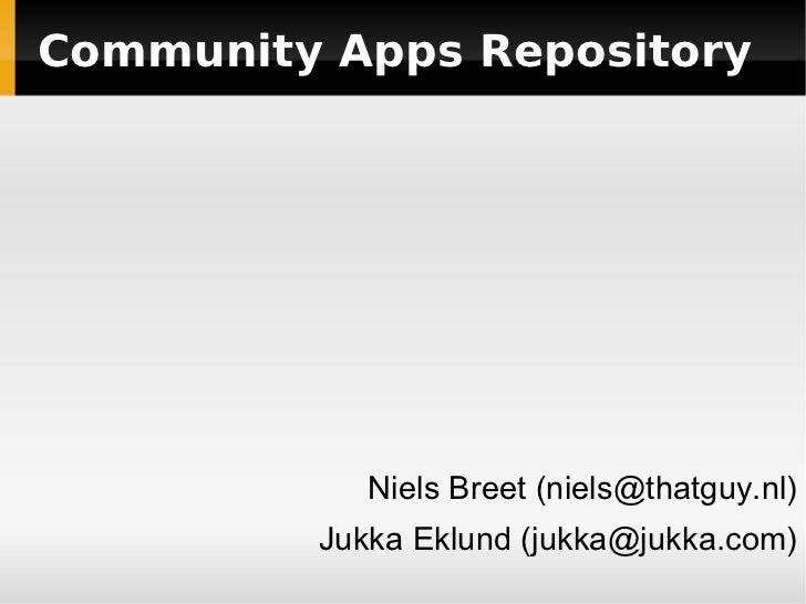 Community Apps Repository            Niels Breet (niels@thatguy.nl)         Jukka Eklund (jukka@jukka.com)