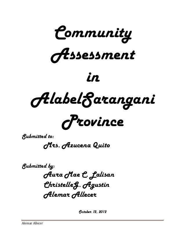 Community      Assessment           in     AlabelSarangani        ProvinceSubmitted to:                 Mrs. Azucena Quito...
