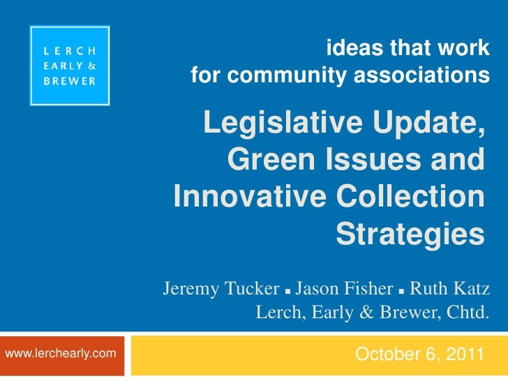 ideas that workfor community associations<br />October 6, 2011<br />Legislative Update, <br />Green Issues and <br />Innov...