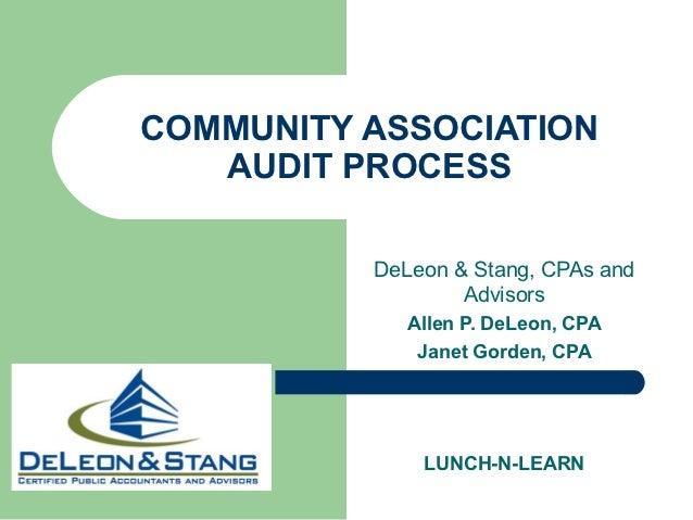 COMMUNITY ASSOCIATION   AUDIT PROCESS          DeLeon & Stang, CPAs and                  Advisors              Allen P. De...