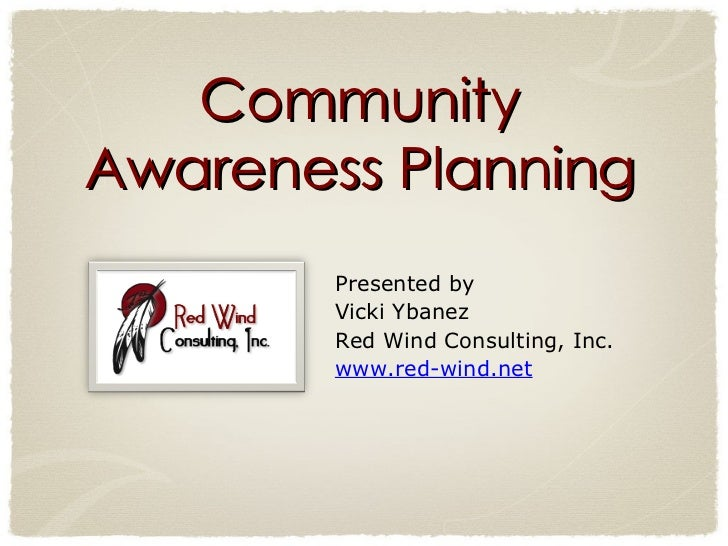 Community Awareness Planning Presented by  Vicki Ybanez Red Wind Consulting, Inc.  www.red-wind.net