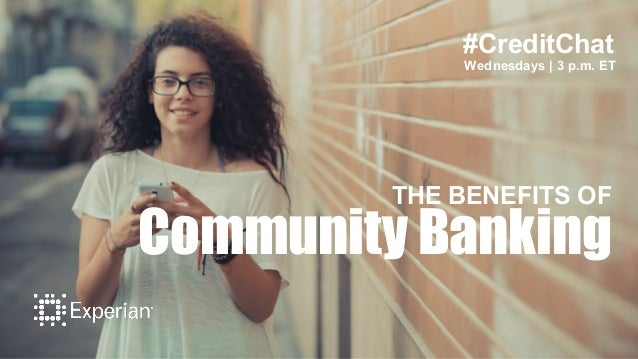 #CreditChat Wednesdays | 3 p.m. ET THE BENEFITS OF Community Banking