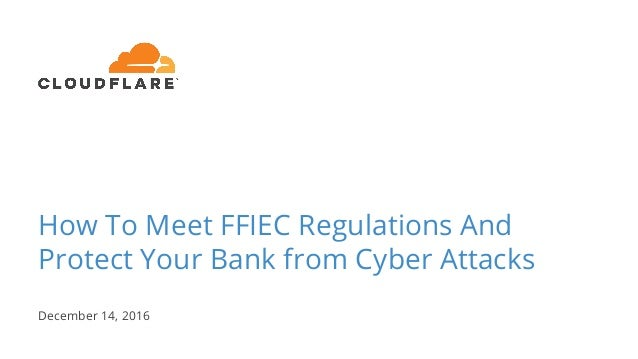 How To Meet FFIEC Regulations And Protect Your Bank from Cyber Attacks December 14, 2016