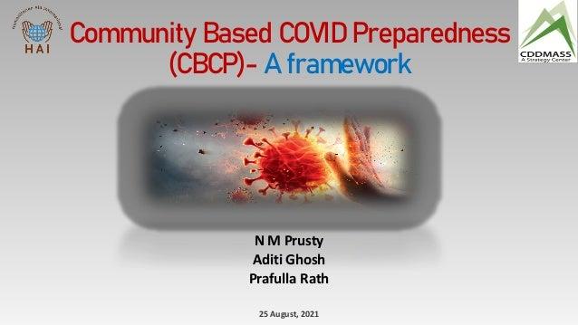 Community Based COVID Preparedness (CBCP)- A framework N M Prusty Aditi Ghosh Prafulla Rath 25 August, 2021