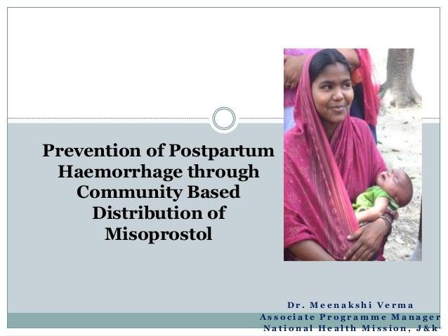 Dr . Me e n a k s h i Ve rma  Prevention of Postpartum  Haemorrhage through  As s o c i a t e P r o g r amme Ma n a g e r ...