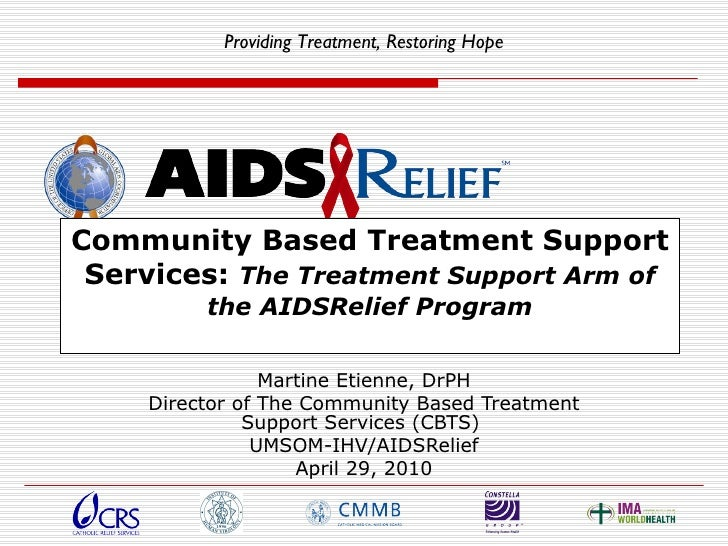 Community Based Treatment Support Services:  The Treatment Support Arm of the AIDSRelief Program Martine Etienne, DrPH Dir...