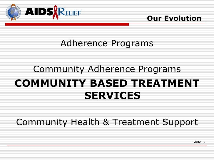 Community Based Treatment Support Services: The Treatment Support Arm of the AIDSRelief Program Slide 3