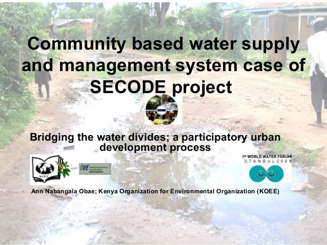 Community based water supply and management system case of SECODE project Bridging the water divides; a participatory urba...