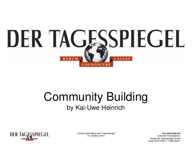 Community Building beim Tagesspiegel 07. Oktober 2013 Kai-Uwe Heinrich Leiter der Fotoredaktion Verlag Der Tagesspiegel Gm...