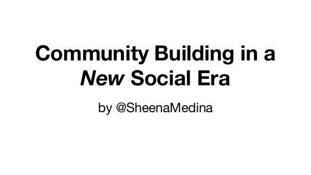 Community Building in a New Social Era by @SheenaMedina