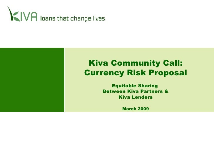 Kiva Community Call: Currency Risk Proposal Equitable Sharing  Between Kiva Partners & Kiva Lenders March 2009
