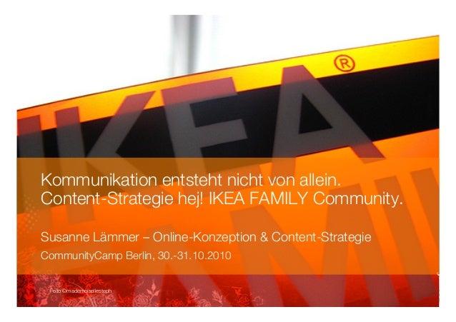 Kommunikation entsteht nicht von allein. ! Content-Strategie hej! IKEA FAMILY Community. ! Susanne Lämmer – Online-Konzept...