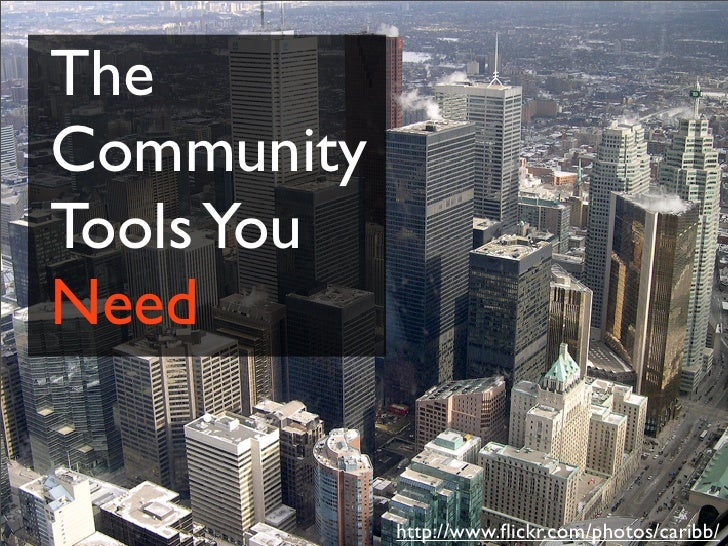 The Community Tools You Need               http://www.flickr.com/photos/caribb/