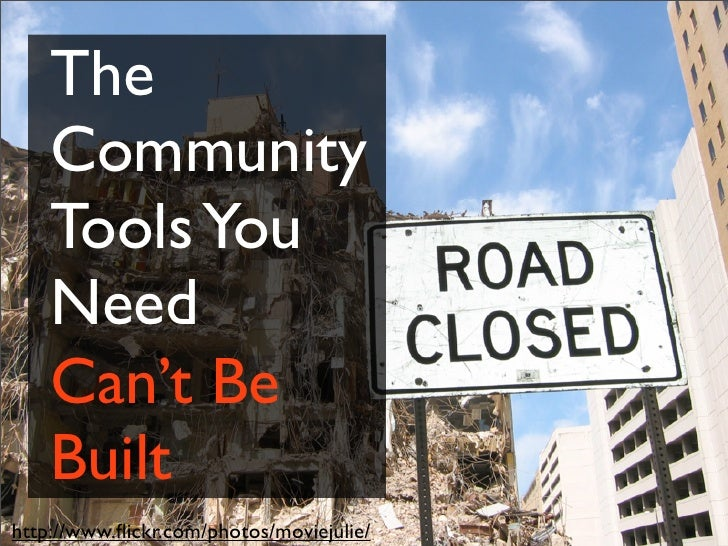 The Community Tools You Need (Can't Be Built) Slide 2