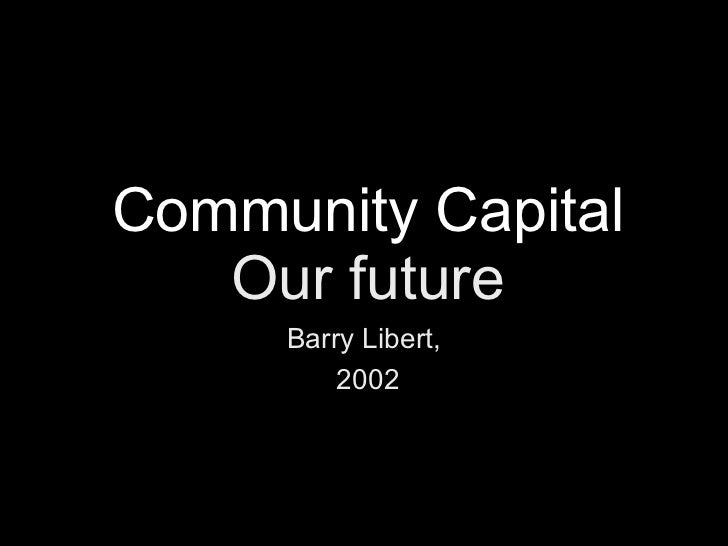 Community Capital   Our future Barry Libert,  2002