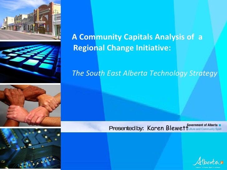 <ul><li>A Community Capitals Analysis of  a Regional Change Initiative:  </li></ul><ul><li>The South East Alberta Technolo...