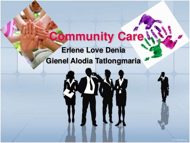 Community Care    Erlene Love DeniaGienel Alodia Tatlongmaria