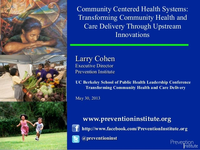 Larry Cohen Executive Director Prevention Institute Community Centered Health Systems: Transforming Community Health and C...