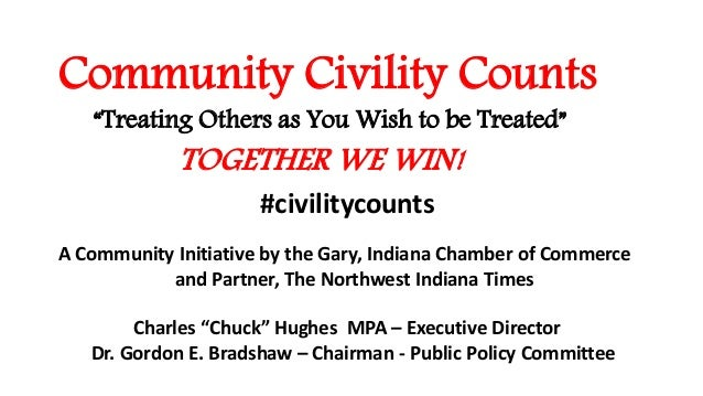"Community Civility Counts ""Treating Others as You Wish to be Treated"" TOGETHER WE WIN! A Community Initiative by the Gary,..."