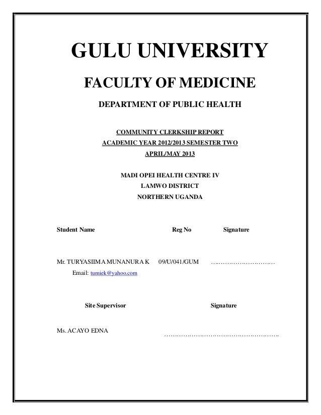 GULU UNIVERSITY FACULTY OF MEDICINE DEPARTMENT OF PUBLIC HEALTH COMMUNITY CLERKSHIP REPORT ACADEMIC YEAR 2012/2013 SEMESTE...