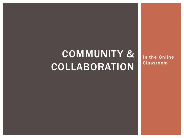 COMMUNITY &   In the Online                ClassroomCOLLABORATION