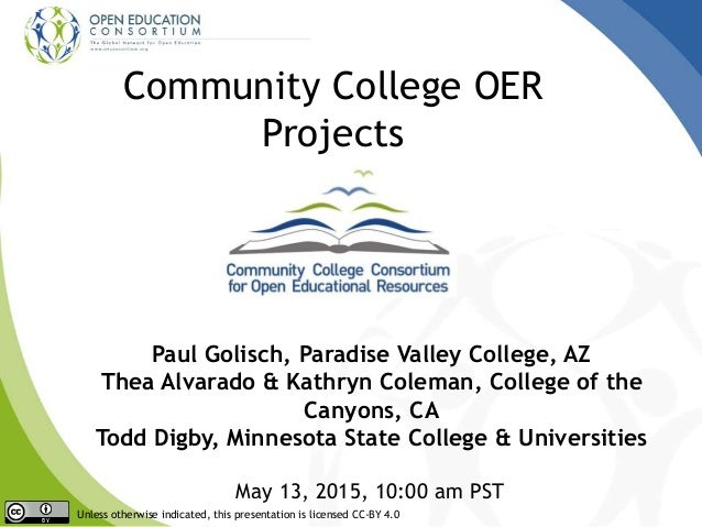 Community College OER Projects Paul Golisch, Paradise Valley College, AZ Thea Alvarado & Kathryn Coleman, College of the C...