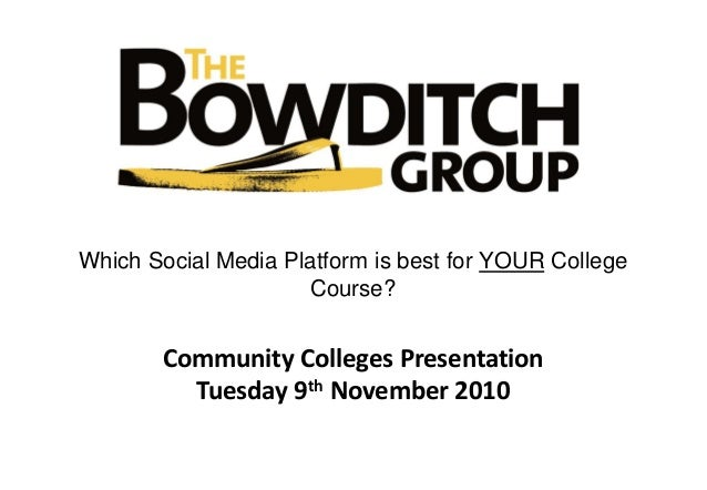 Community Colleges Presentation Tuesday 9th November 2010 Which Social Media Platform is best for YOUR College Course?