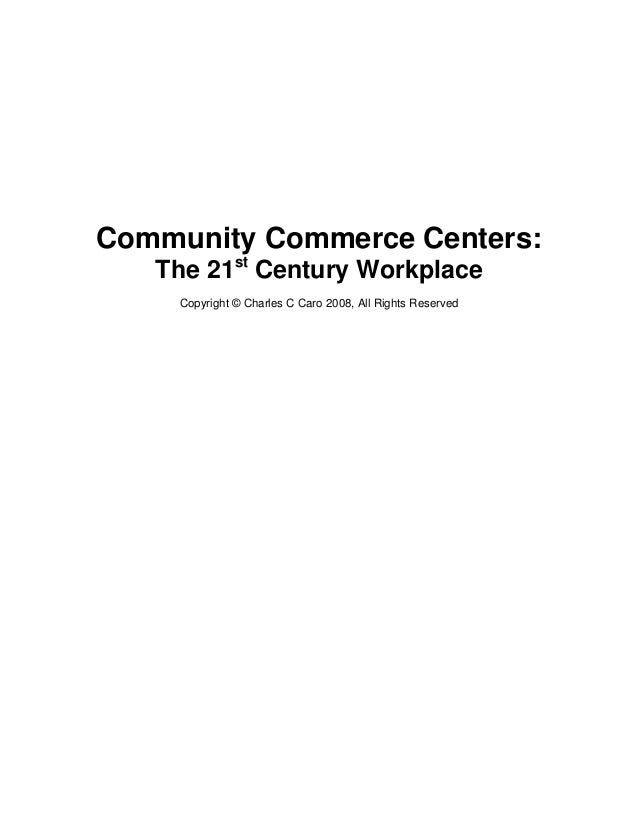 Community Commerce Centers: The 21st Century Workplace Copyright © Charles C Caro 2008, All Rights Reserved