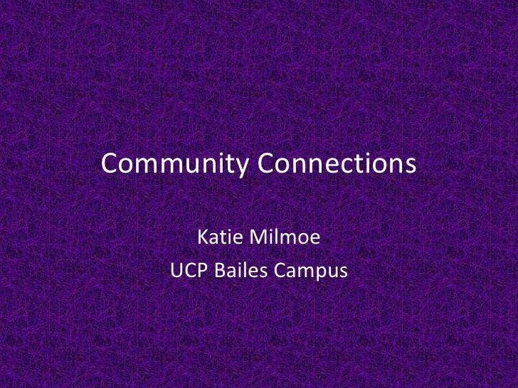 Community Connections<br />Katie Milmoe<br />UCP Bailes Campus<br />