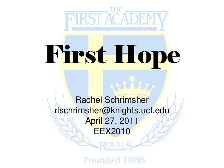 First Hope      Rachel Schrimsherrlschrimsher@knights.ucf.edu        April 27, 2011          EEX2010
