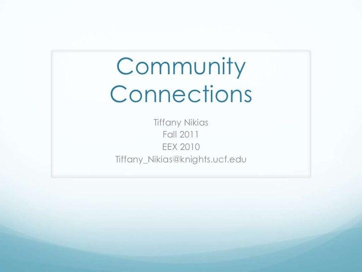CommunityConnections         Tiffany Nikias            Fall 2011            EEX 2010Tiffany_Nikias@knights.ucf.edu