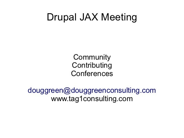 Drupal JAX Meeting           Community           Contributing           Conferencesdouggreen@douggreenconsulting.com      ...
