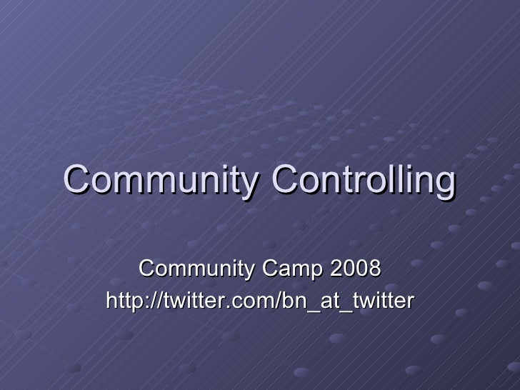 Community Controlling Community Camp 2008 http://twitter.com/bn_at_twitter