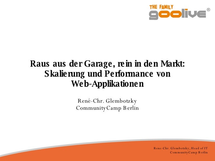 Raus aus der Garage, rein in den Markt: Skalierung und Performance von Web-Applikationen René-Chr. Glembotzky CommunityCam...