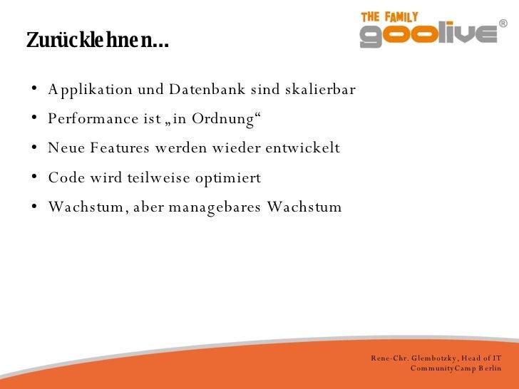 """Zurücklehnen... <ul><li>Applikation und Datenbank sind skalierbar </li></ul><ul><li>Performance ist """"in Ordnung"""" </li></ul..."""