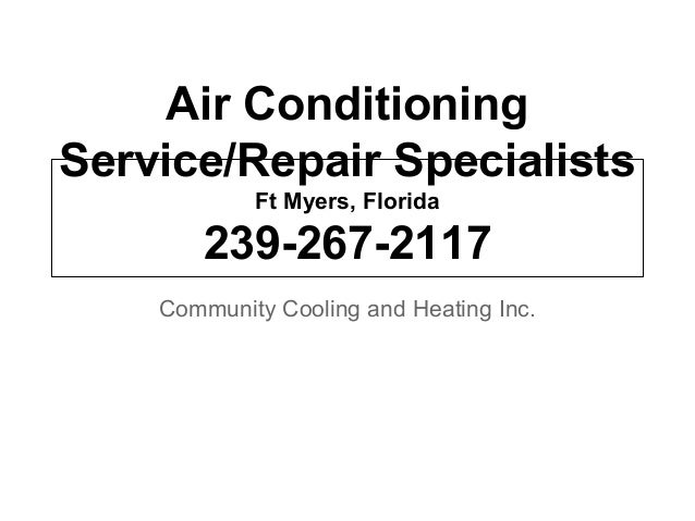 Air Conditioning Service/Repair Specialists Ft Myers, Florida 239-267-2117 Community Cooling and Heating Inc.