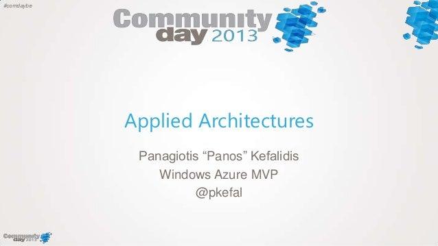 "#comdaybeApplied ArchitecturesPanagiotis ""Panos"" KefalidisWindows Azure MVP@pkefal"