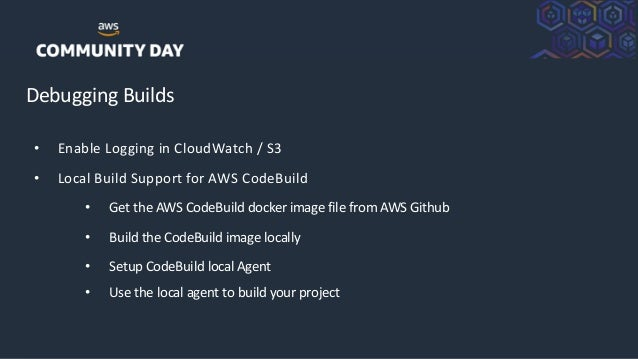 ©2018, AmazonWebServices, Inc. or its Affiliates. All rights reserved. Debugging Builds • Enable Logging in CloudWatch / S...