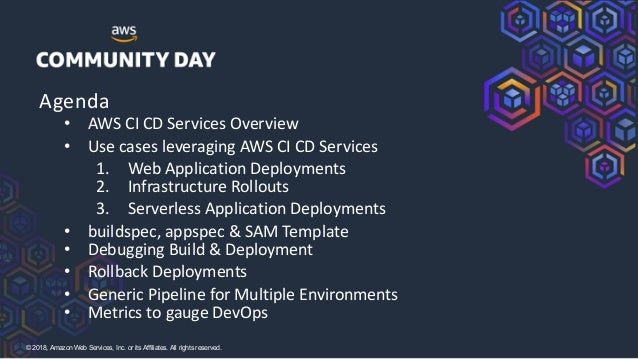 ©2018, AmazonWebServices, Inc. or its Affiliates. All rights reserved. • AWS CI CD Services Overview • Use cases leveragin...